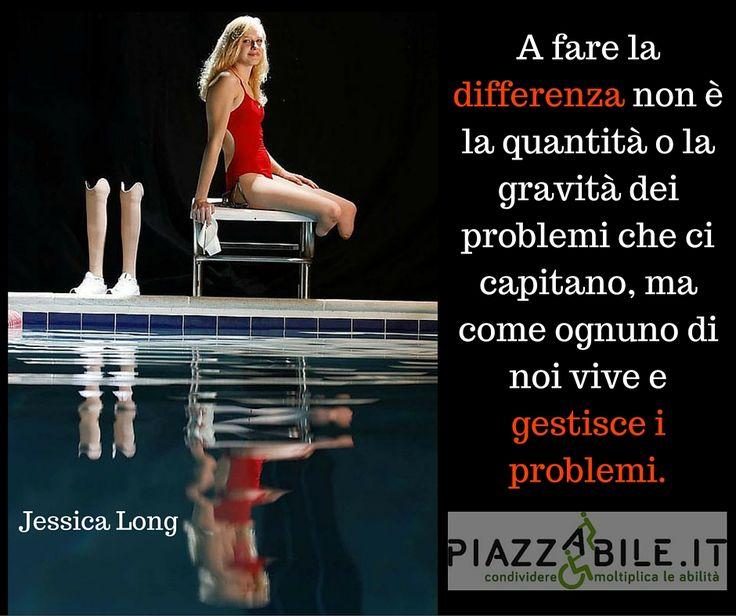 Jessica Long A fare la differenza non è la quantità o la gravità dei problemi che ci capitano, ma come ognuno di noi vive e gestisce i problemi. sport paralimpico nuoto atleta