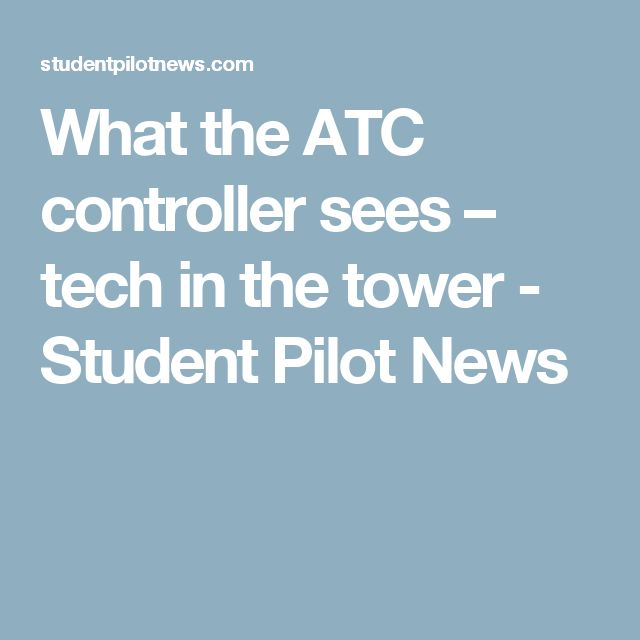 What the ATC controller sees – tech in the tower - Student Pilot News