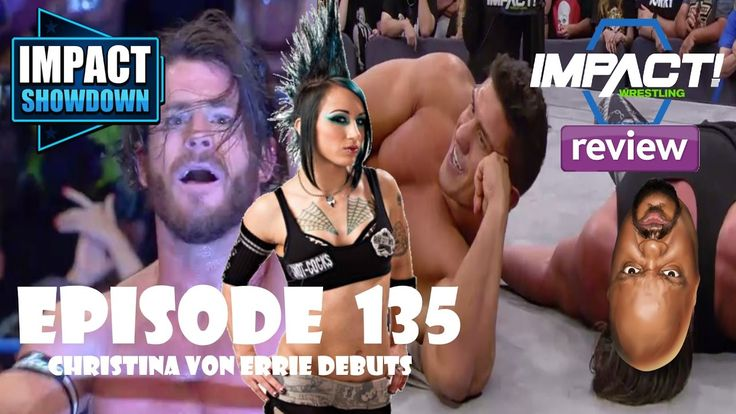 Impact Showdown Ep135 | Impact Wrestling 4/20/17 Review: Christina Von Errie and...