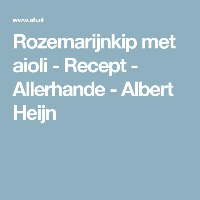 Rozemarijnkip met aioli - Recept - Allerhande - Albert Heijn