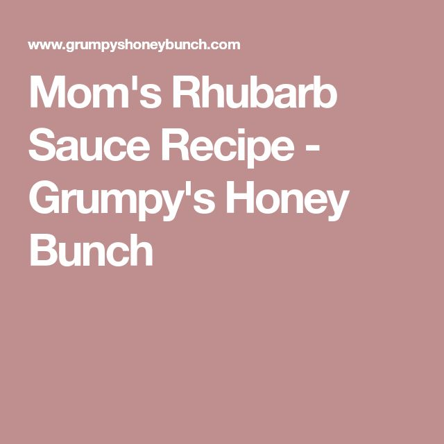 Mom's Rhubarb Sauce Recipe - Grumpy's Honey Bunch