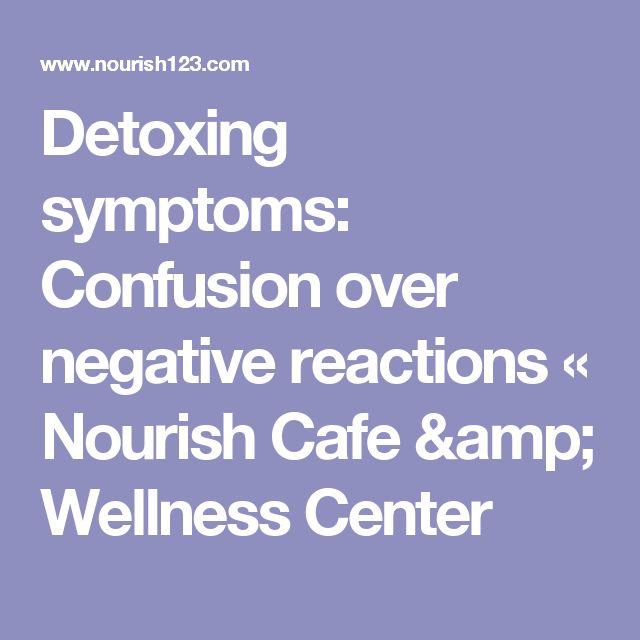 Detoxing symptoms: Confusion over negative reactions «  Nourish Cafe & Wellness Center