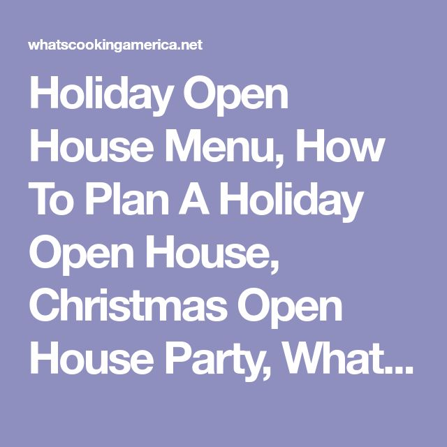 Holiday Open House Menu, How To Plan A Holiday Open House, Christmas Open House Party, Whats Cooking America
