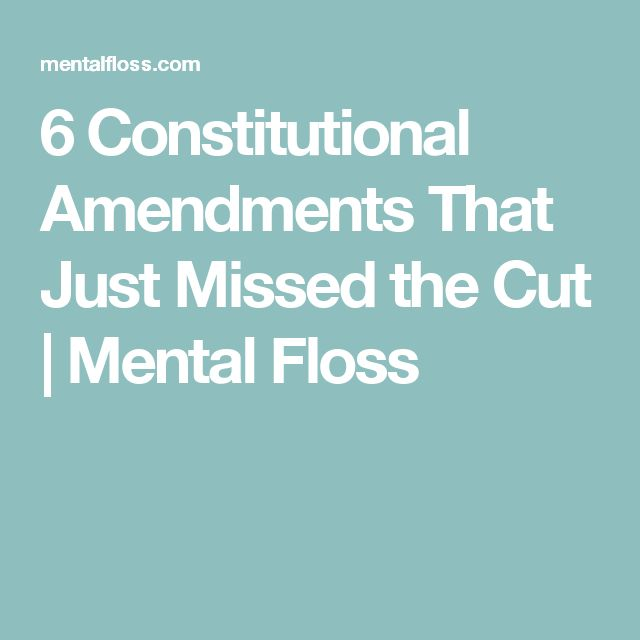 6 Constitutional Amendments That Just Missed the Cut | Mental Floss