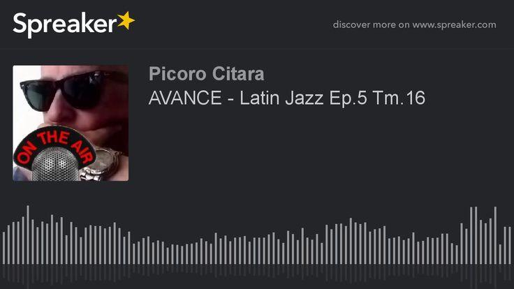 AVANCE - Latin Jazz Ep.5 Tm.16 (hecho con Spreaker) - YouTube