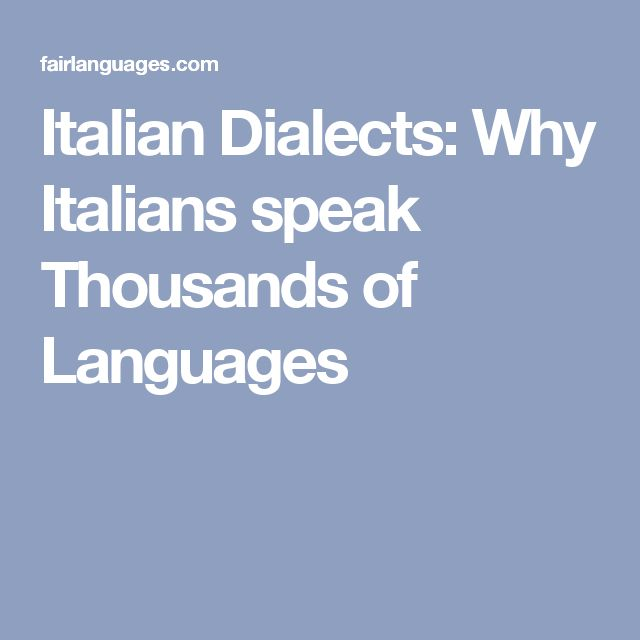 Italian Dialects: Why Italians speak Thousands of Languages