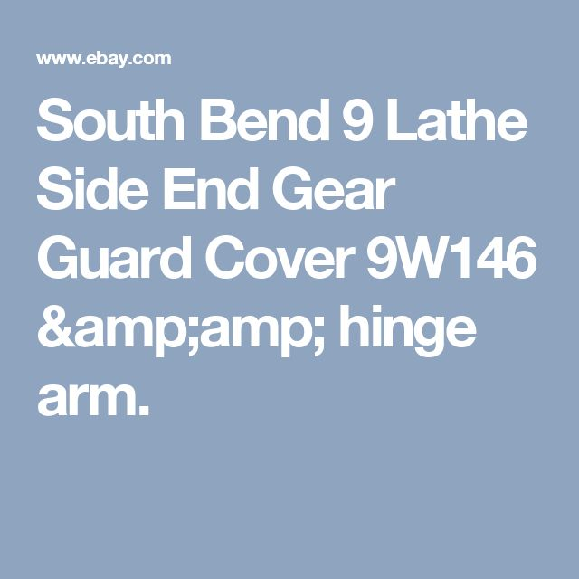 South Bend 9 Lathe Side End Gear Guard Cover 9W146 & hinge arm.