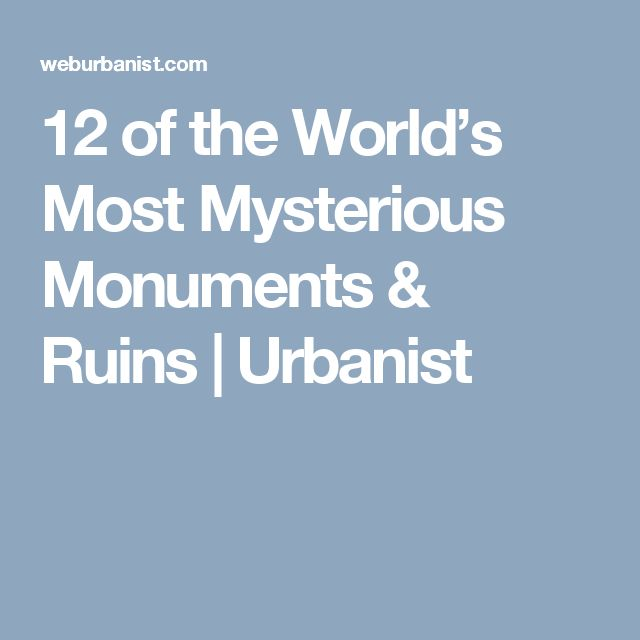 12 of the World's Most Mysterious Monuments & Ruins | Urbanist