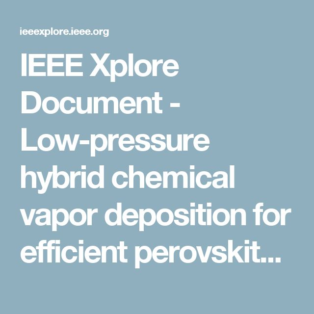 IEEE Xplore Document - Low-pressure hybrid chemical vapor deposition for efficient perovskite solar cells and module