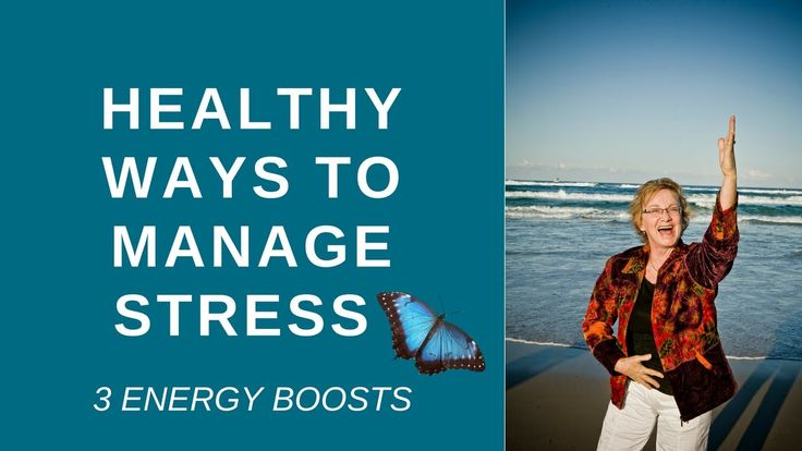 Healthy Ways to Manage Stress - 3 ENERGY BOOSTS