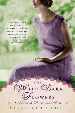 THE WILD DARK FLOWERS: A Novel of Rutherford Park by Elizabeth Cooke