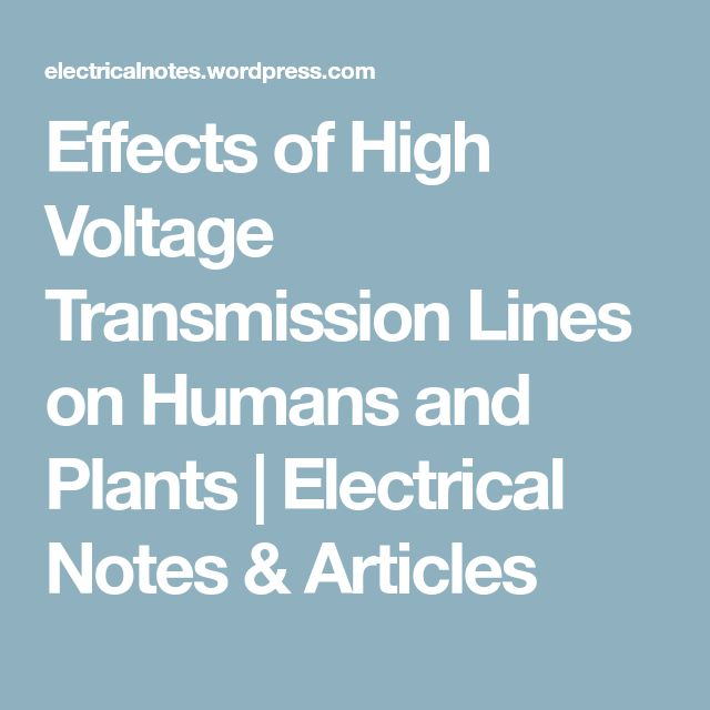 Effects of High Voltage Transmission Lines on Humans and Plants | Electrical Notes & Articles