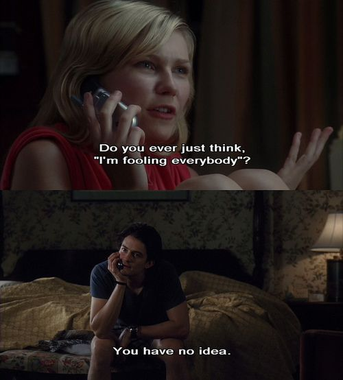 """One of my favorite quotes from this film """"Do you ever think 'I'm fooling everybody?"""""""