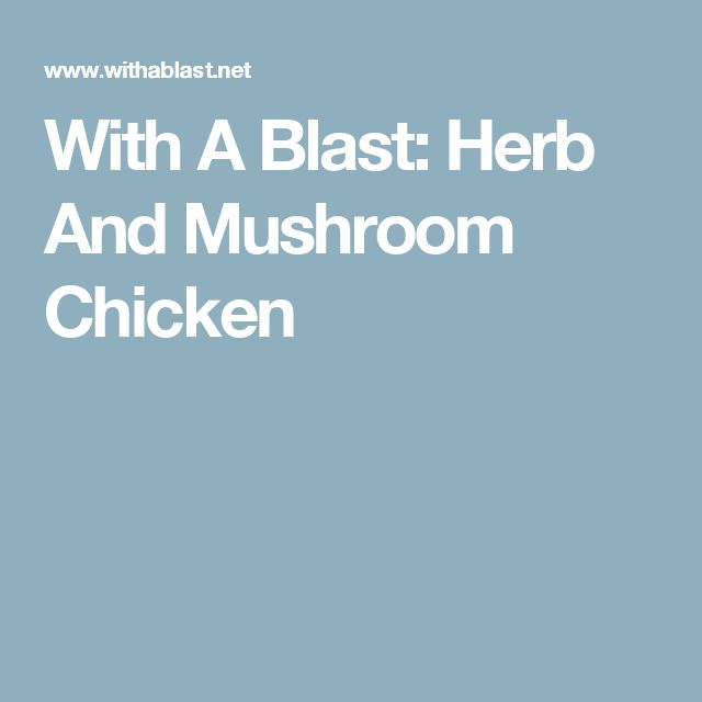 With A Blast: Herb And Mushroom Chicken