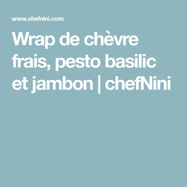 Wrap de chèvre frais, pesto basilic et jambon | chefNini