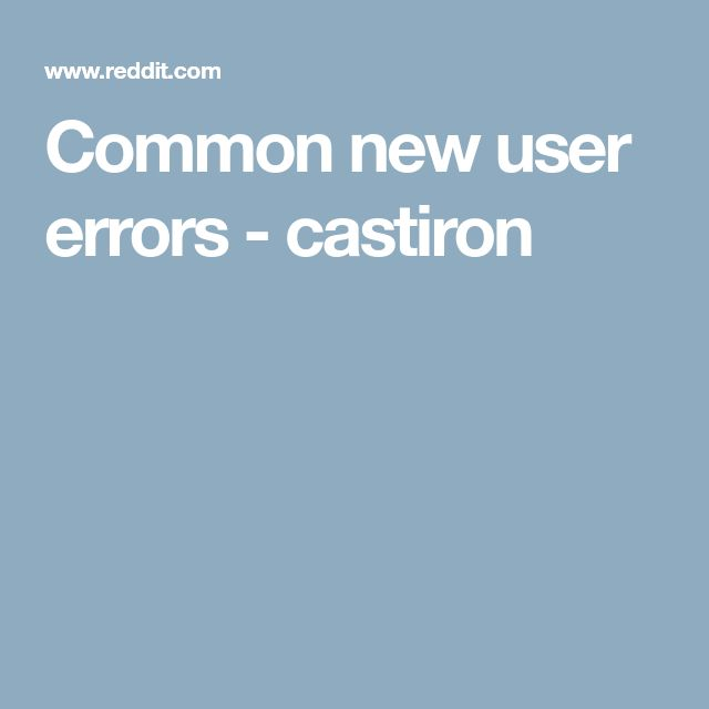 Common new user errors - castiron