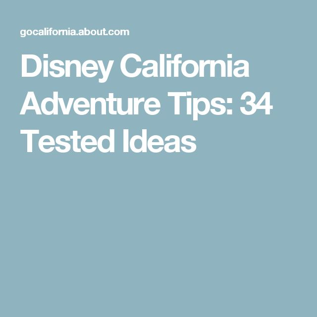 Disney California Adventure Tips: 34 Tested Ideas