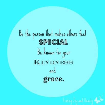 Be known for your kindness and grace! http://findingjoyandbeauty.blogspot.fi/2013/09/soul-sunday-4-kindness.html