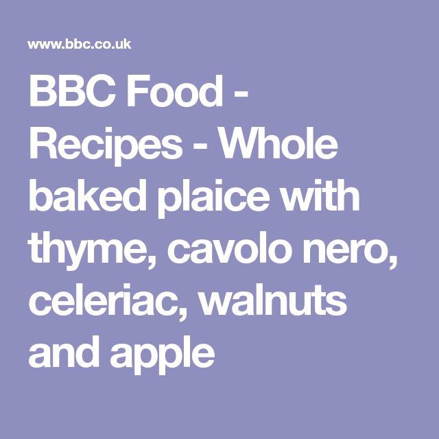 BBC Food - Recipes - Whole baked plaice with thyme, cavolo nero, celeriac, walnuts and apple