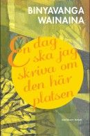 'En fantastisk bok' --Expressen'En exceptionell debut' --Svenska DagbladetKenyanenBinyavanga Wainainaär en av den afrikanska kontinentens just nu mest intressanta och omtalade författare. I sin kritikerrosade självbiografiska romanEn...