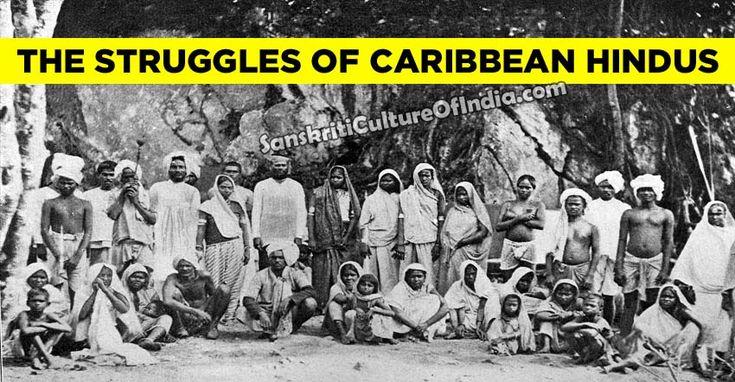Struggles of the Caribbean Hindus - http://www.sanskritimagazine.com/history/struggles-caribbean-hindus/