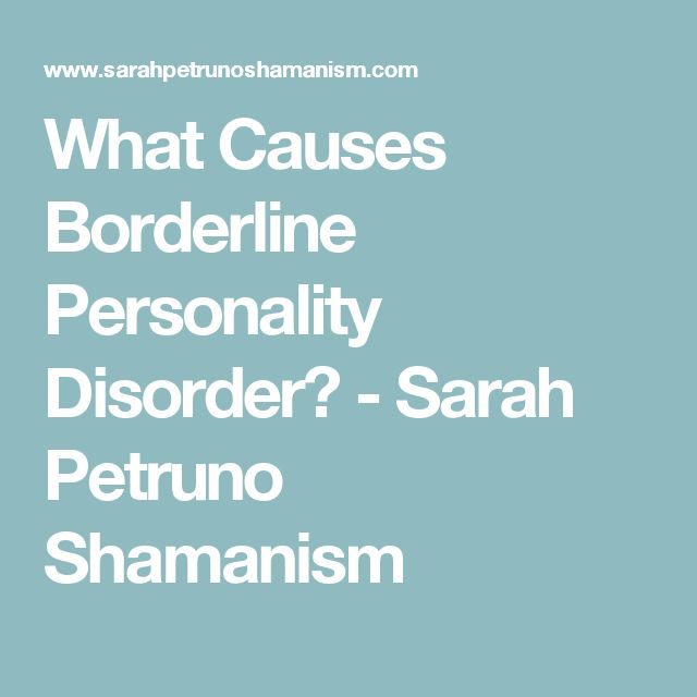 What Causes Borderline Personality Disorder? - Sarah Petruno Shamanism