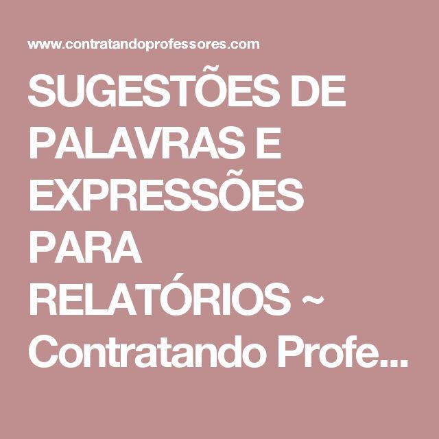 SUGESTÕES DE PALAVRAS E EXPRESSÕES PARA RELATÓRIOS ~ Contratando Professores