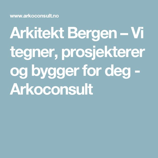 Arkitekt Bergen – Vi tegner, prosjekterer og bygger for deg - Arkoconsult