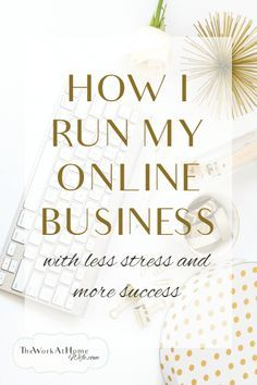 How I Run My Online Business With Less Stress and More Success