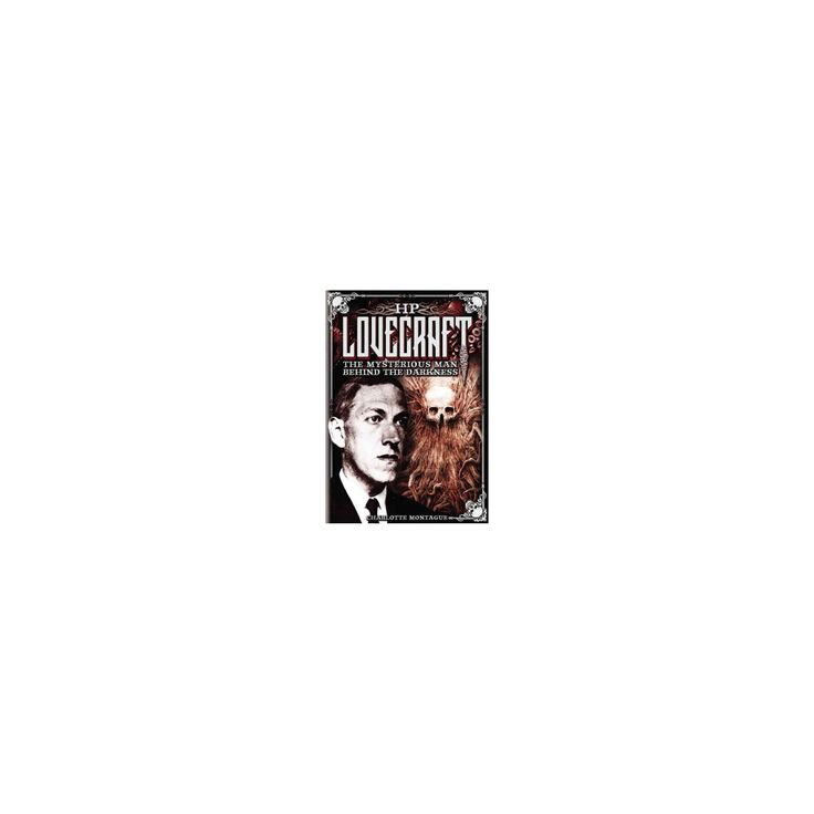 HP Lovecraft : The Mysterious Man Behind the Darkness (Hardcover) (Charlotte Montague)