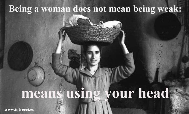 Being a woman does not mean being weak: means using your head