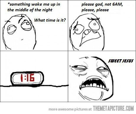 When I wake up in the middle of the night…