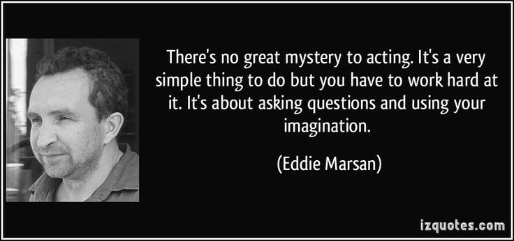 quote-there-s-no-great-mystery-to-acting-it-s-a-very-simple-thing-to-do-but-you-have-to-work-hard-at-it-eddie-marsan-120255.jpg (850×400)