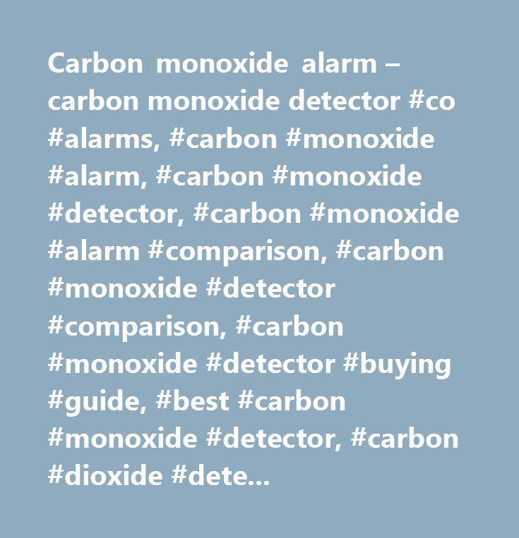 Carbon monoxide alarm – carbon monoxide detector #co #alarms, #carbon #monoxide #alarm, #carbon #monoxide #detector, #carbon #monoxide #alarm #comparison, #carbon #monoxide #detector #comparison, #carbon #monoxide #detector #buying #guide, #best #carbon #monoxide #detector, #carbon #dioxide #detector…