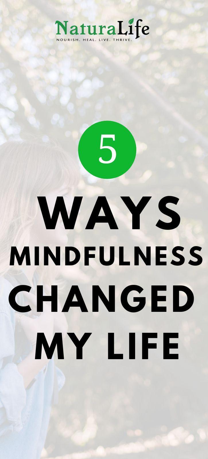 How Mindfulness Has Changed Way >> 5 Ways Mindfulness Changed My Life Mindfulness Meditation