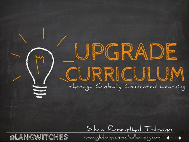 Upgrade Curriculum Through Globally Connected Learning by Silvia Rosenthal Tolisano via slideshare