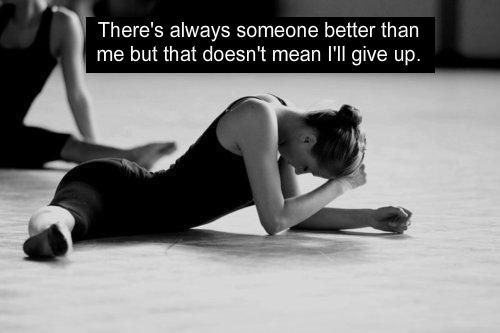 So true. I always try to be better than the dancer I was yesterday.