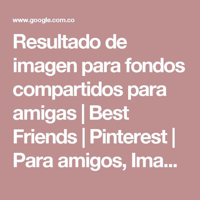 Resultado de imagen para fondos compartidos para amigas   Best Friends   Pinterest   Para amigos, Imagenes para fondo y Compartir