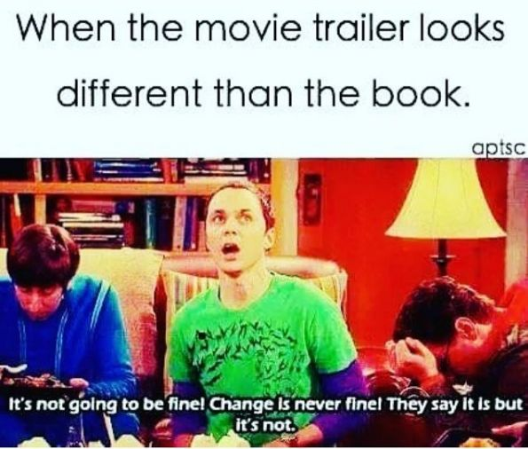 Watching a movie that stayed true to 0.1% of the book. | 17 Guaranteed Ways To Upset Any Book Lover