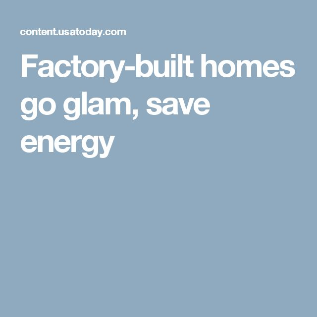 Factory-built homes go glam, save energy