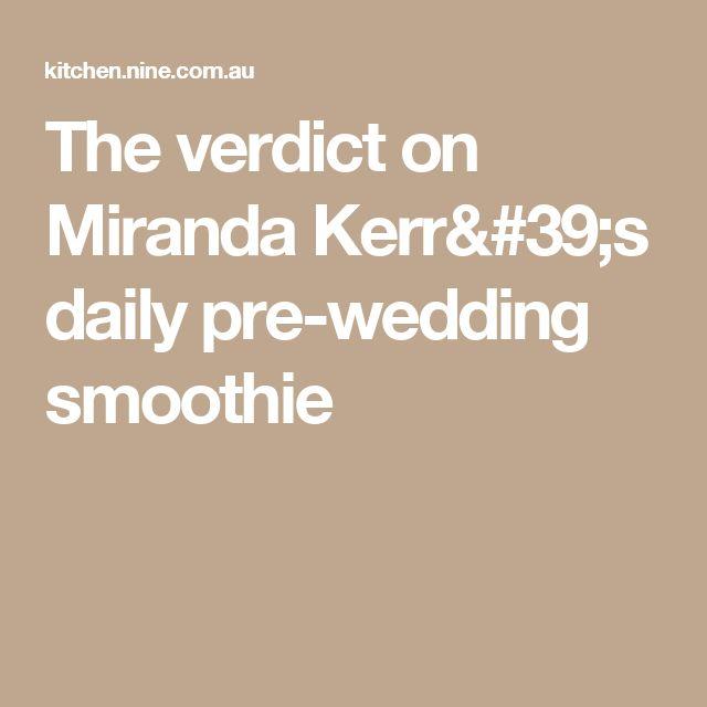 The verdict on Miranda Kerr's daily pre-wedding smoothie