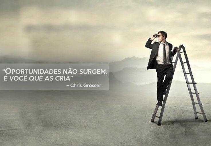 """""""#Oportunidades Não Surgem. É #Você que as #Cria."""" - Chris Grosser   Produtos Essenciais para Sua Empresa-> Macrolab.com.br"""
