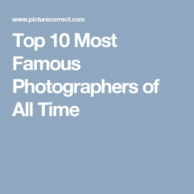 Top 10 Most Famous Photographers of All Time