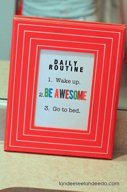Daily routine: Wake up. Be AWESOME. Go to bed. LOVE IT! >>>Soon to be a free printable via @Landeelu A. A. A. A. A.<<< Yippee!