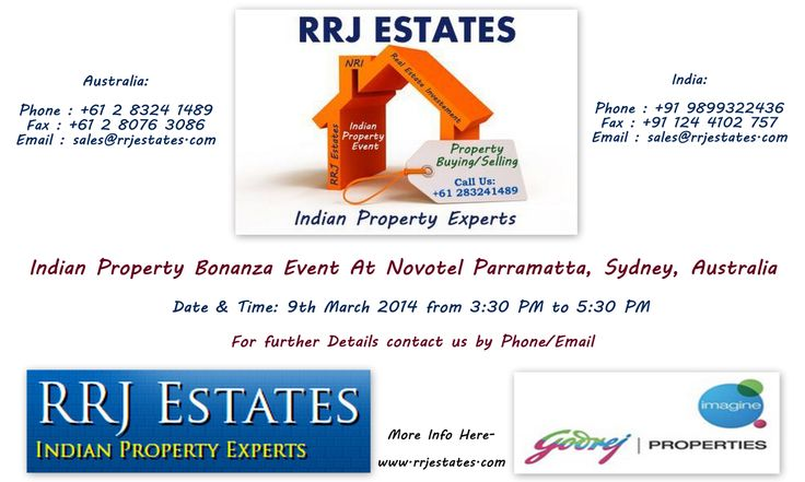 RRJ Estates presents in association with Godrej Properties :  Indian Property Bonanza Event At Novotel Parramatta, Sydney, Australia (Free Event Parking) Date & Time: 9th March 2014 from 3:30 PM to 5:30 PM. Never before Offers - Pay 25% & Nothing to Pay till Possession for properties in prime cities of India. RRJ Estates (Indian Property Experts) Australia: Phone : +61 2 8324 1489 Fax : +61 2 8076 3086 Email : sales@rrjestates.com More Info Here- http://www.rrjestates.com/events.php
