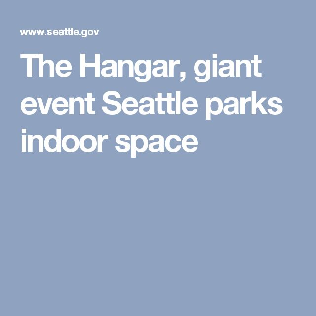 The Hangar, giant event Seattle parks indoor space