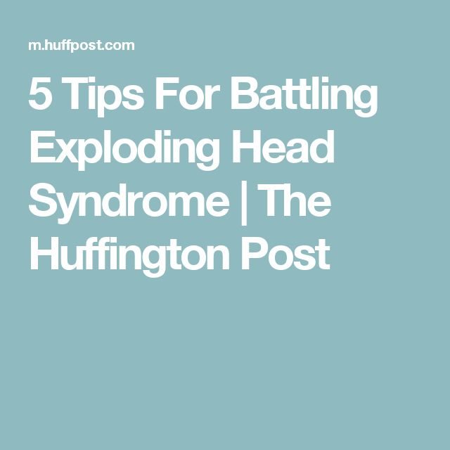 5 Tips For Battling Exploding Head Syndrome | The Huffington Post