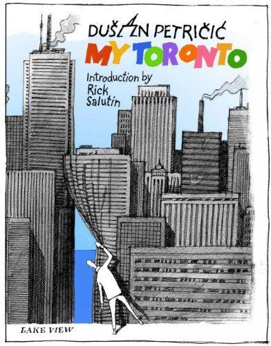 My Toronto: Dusan Petricic, Rick Salutin: 9781770870581: Books - Amazon.ca