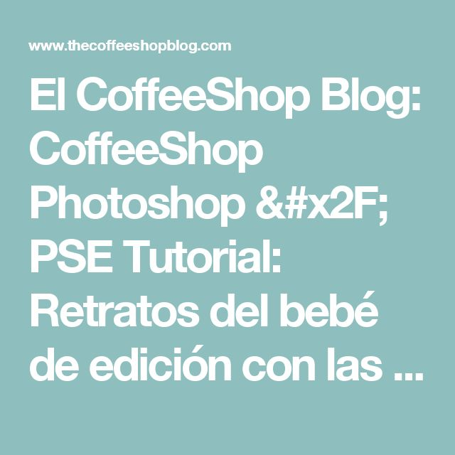 El CoffeeShop Blog: CoffeeShop Photoshop / PSE Tutorial: Retratos del bebé de edición con las texturas