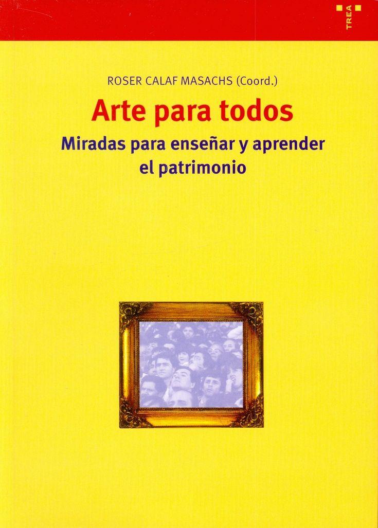 Arte para todos : miradas para enseñar y aprender el patrimonio / Roser Calaf Masachs (coord.)  L/Bc 7.025 ART   http://almena.uva.es/search~S1*spi?/cl%2FbC+7.025/cl+bc+7+025/1%2C16%2C18%2CE/frameset&FF=cl+bc+7+025+art&1%2C1%2C